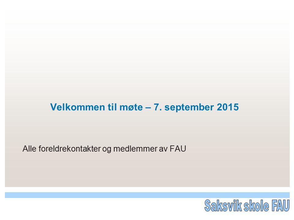 Velkommen til møte – 7. september 2015 Alle foreldrekontakter og medlemmer av FAU