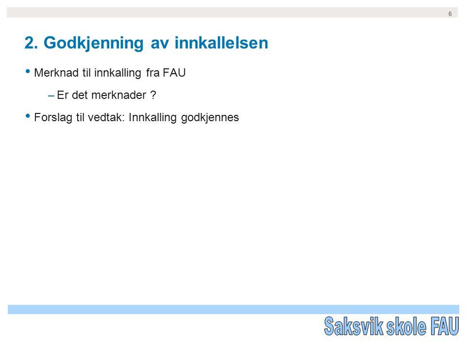 6 2. Godkjenning av innkallelsen Merknad til innkalling fra FAU –Er det merknader .