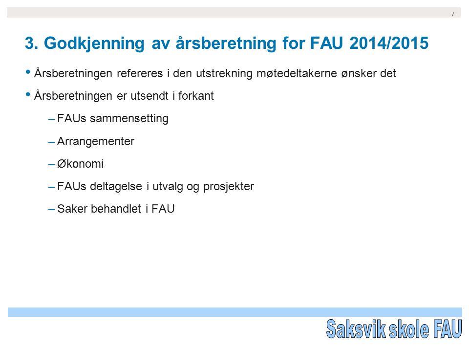 7 3. Godkjenning av årsberetning for FAU 2014/2015 Årsberetningen refereres i den utstrekning møtedeltakerne ønsker det Årsberetningen er utsendt i fo