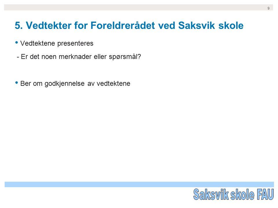 9 5. Vedtekter for Foreldrerådet ved Saksvik skole Vedtektene presenteres - Er det noen merknader eller spørsmål? Ber om godkjennelse av vedtektene