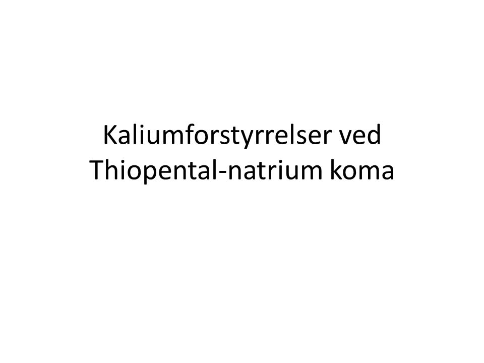 Kaliumforstyrrelser ved Thiopental-natrium koma