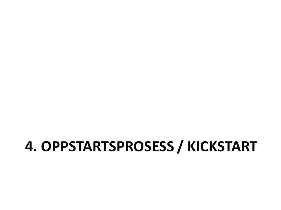 4. OPPSTARTSPROSESS / KICKSTART