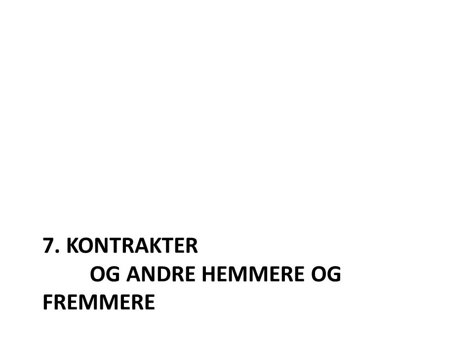 7. KONTRAKTER OG ANDRE HEMMERE OG FREMMERE