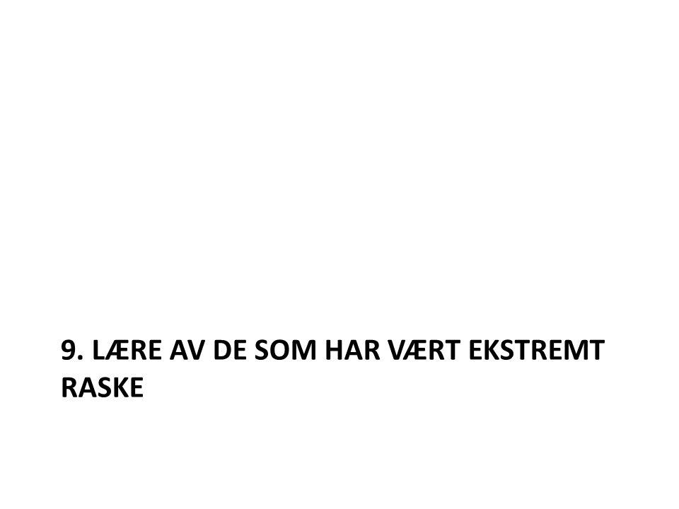 9. LÆRE AV DE SOM HAR VÆRT EKSTREMT RASKE
