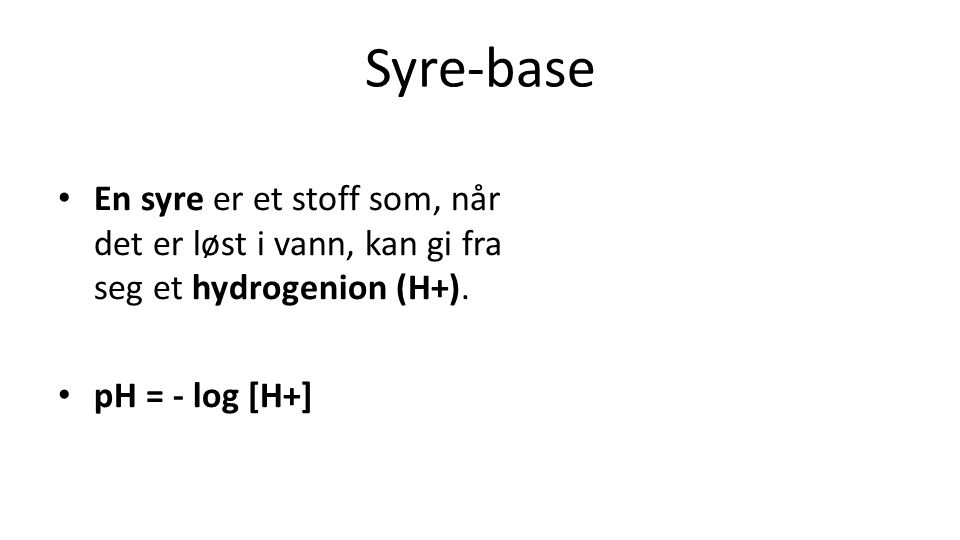 Syre-base En syre er et stoff som, når det er løst i vann, kan gi fra seg et hydrogenion (H+).