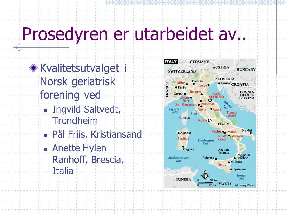 Prosedyren er utarbeidet av.. Kvalitetsutvalget i Norsk geriatrisk forening ved Ingvild Saltvedt, Trondheim Pål Friis, Kristiansand Anette Hylen Ranho