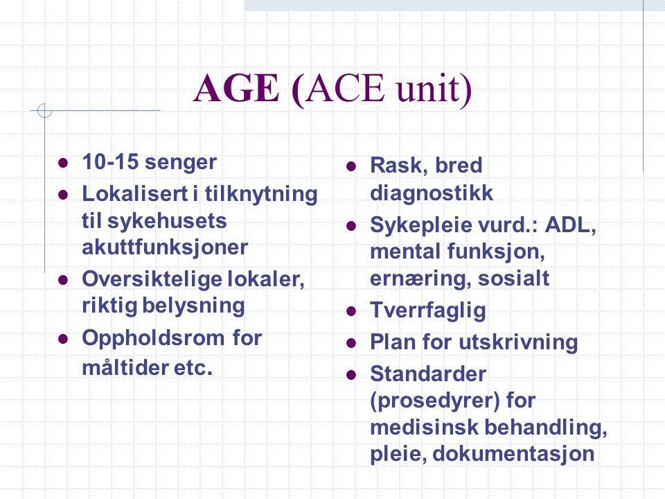 AGE (ACE unit) l 10-15 senger l Lokalisert i tilknytning til sykehusets akuttfunksjoner l Oversiktelige lokaler, riktig belysning l Oppholdsrom for må