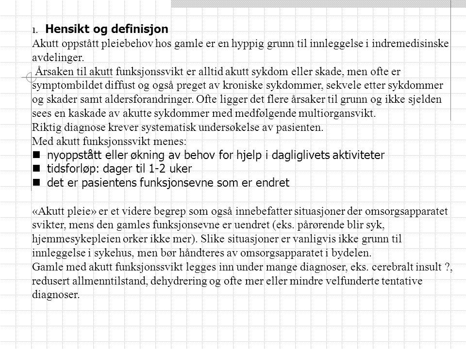 1. Hensikt og definisjon Akutt oppstått pleiebehov hos gamle er en hyppig grunn til innleggelse i indremedisinske avdelinger. Årsaken til akutt funksj