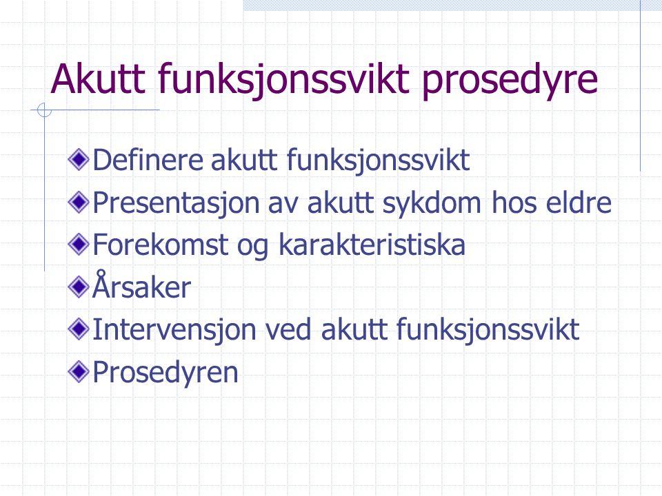 Akutt funksjonssvikt prosedyre Definere akutt funksjonssvikt Presentasjon av akutt sykdom hos eldre Forekomst og karakteristiska Årsaker Intervensjon