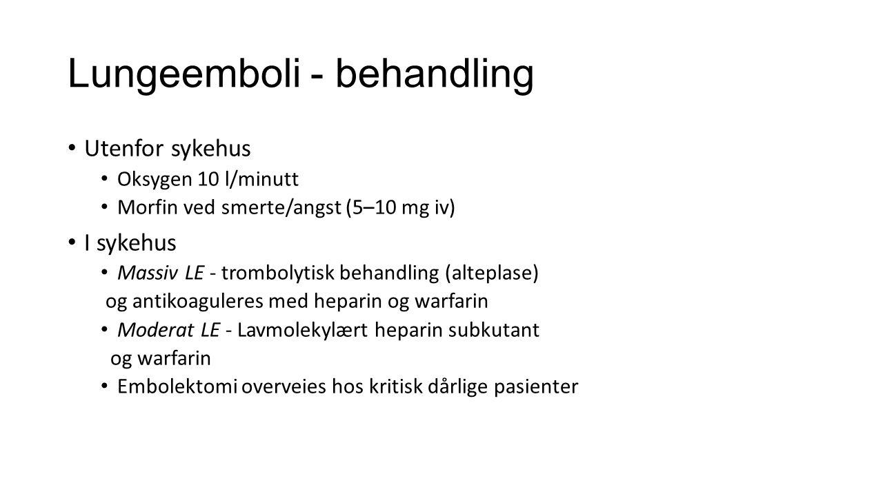 Lungeemboli - behandling Utenfor sykehus Oksygen 10 l/minutt Morfin ved smerte/angst (5–10 mg iv) I sykehus Massiv LE - trombolytisk behandling (alteplase) og antikoaguleres med heparin og warfarin Moderat LE - Lavmolekylært heparin subkutant og warfarin Embolektomi overveies hos kritisk dårlige pasienter