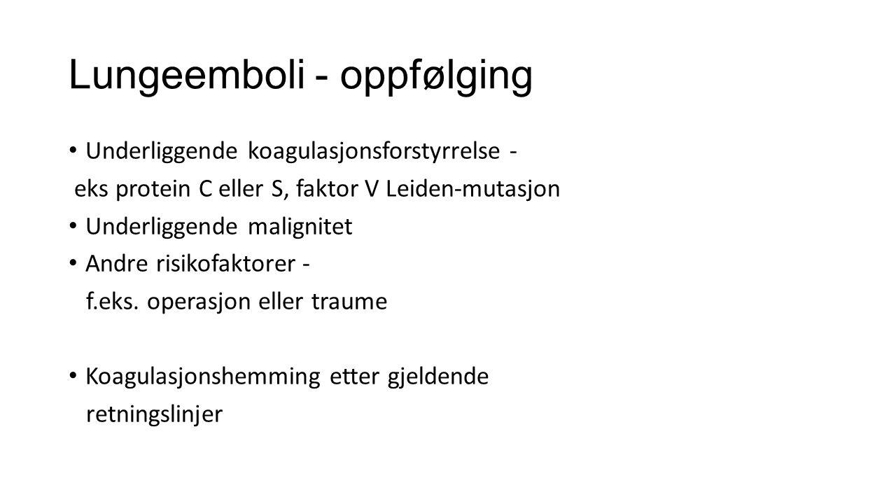Lungeemboli - oppfølging Underliggende koagulasjonsforstyrrelse - eks protein C eller S, faktor V Leiden-mutasjon Underliggende malignitet Andre risikofaktorer - f.eks.