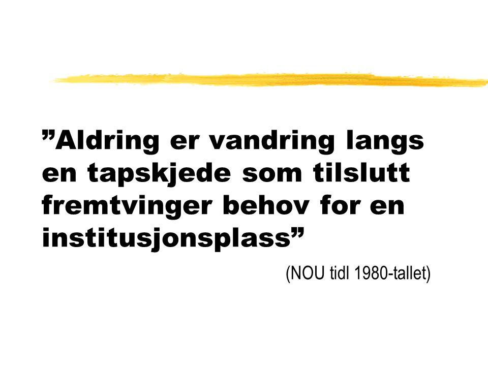 """""""Aldring er vandring langs en tapskjede som tilslutt fremtvinger behov for en institusjonsplass"""" (NOU tidl 1980-tallet)"""