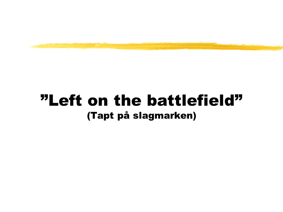 """Left on the battlefield"" (Tapt på slagmarken)"