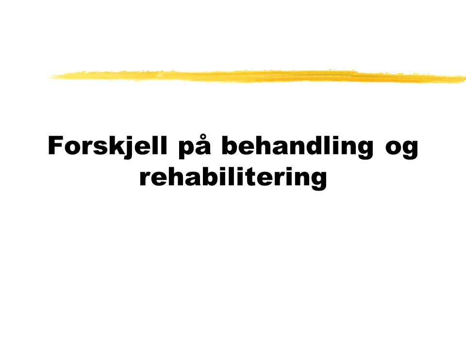 Forskjell på behandling og rehabilitering