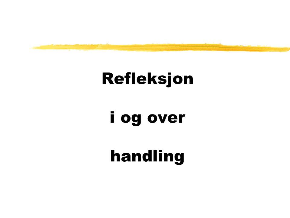 Refleksjon i og over handling