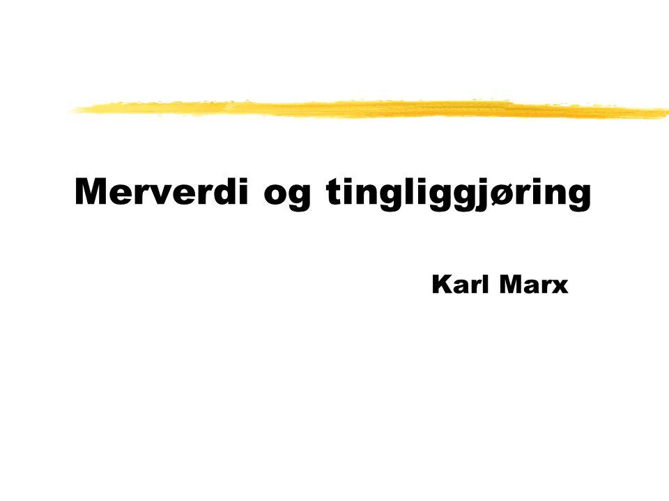Merverdi og tingliggjøring Karl Marx