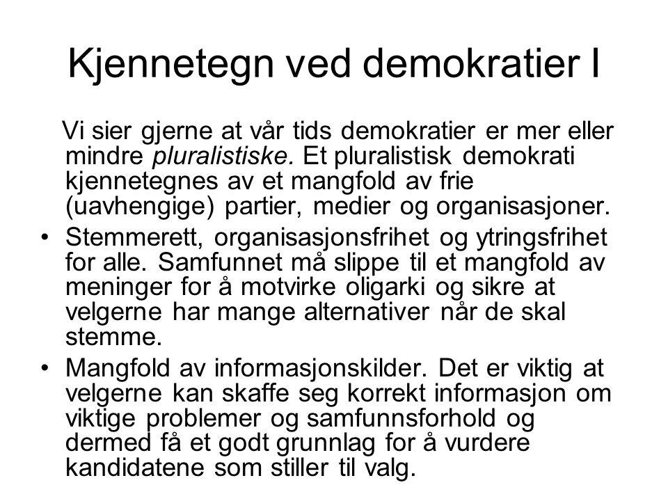 Kjennetegn ved demokratier I Vi sier gjerne at vår tids demokratier er mer eller mindre pluralistiske.