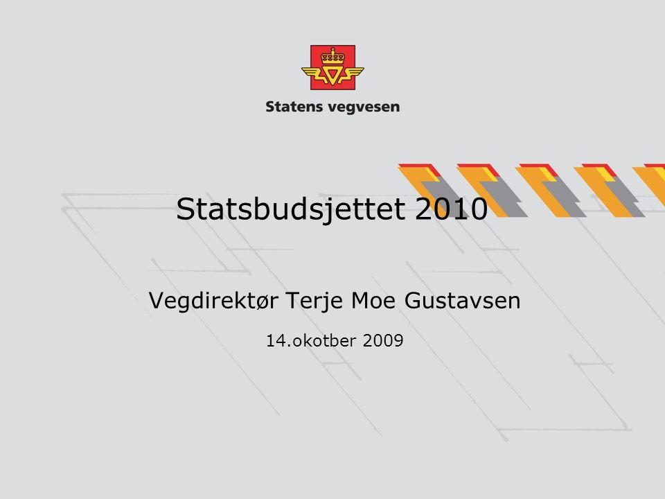 Statsbudsjettet 2010 Vegdirektør Terje Moe Gustavsen 14.okotber 2009