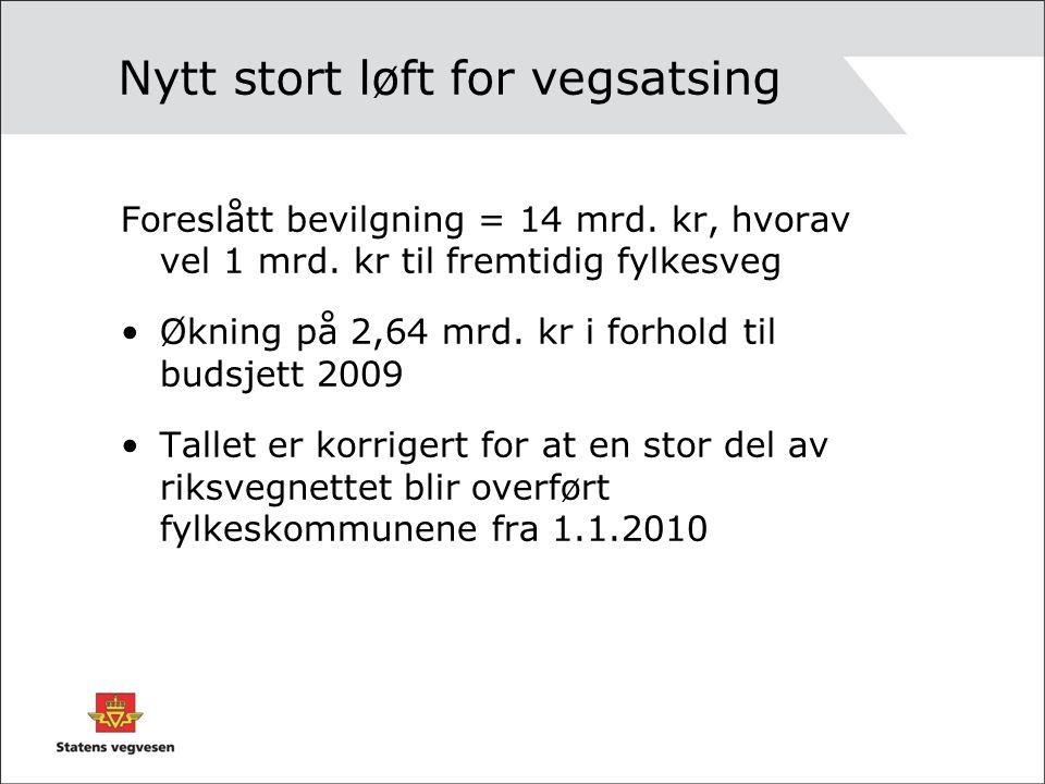 Nytt stort løft for vegsatsing Foreslått bevilgning = 14 mrd.