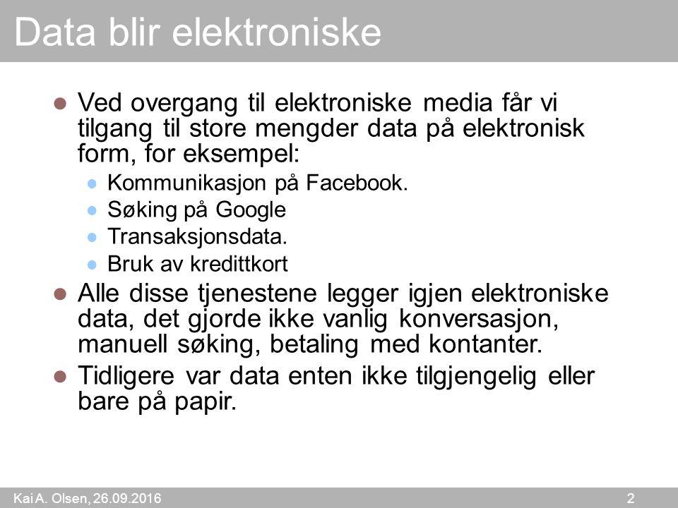 Kai A. Olsen, 26.09.2016 2 Data blir elektroniske Ved overgang til elektroniske media får vi tilgang til store mengder data på elektronisk form, for e