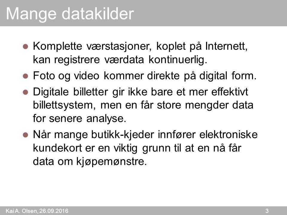 Kai A. Olsen, 26.09.2016 3 Mange datakilder Komplette værstasjoner, koplet på Internett, kan registrere værdata kontinuerlig. Foto og video kommer dir