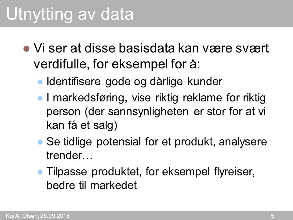 Kai A. Olsen, 26.09.2016 5 Utnytting av data Vi ser at disse basisdata kan være svært verdifulle, for eksempel for å: Identifisere gode og dårlige kun