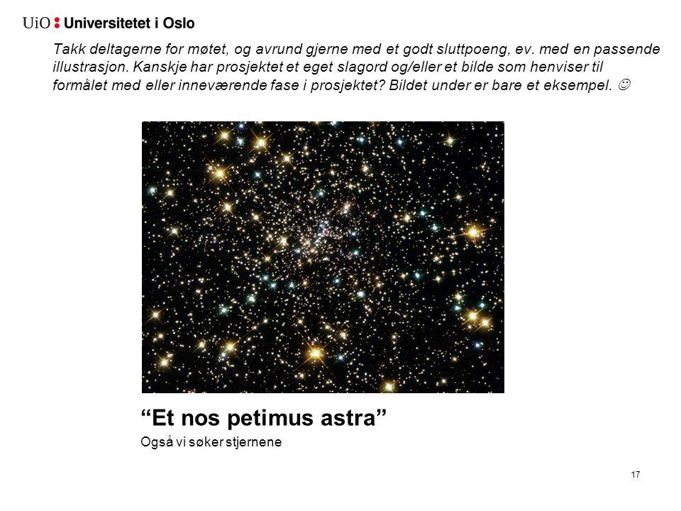 Et nos petimus astra Også vi søker stjernene 17 Takk deltagerne for møtet, og avrund gjerne med et godt sluttpoeng, ev.