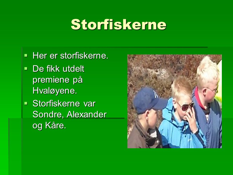 Storfiskerne  Her er storfiskerne.  De fikk utdelt premiene på Hvaløyene.