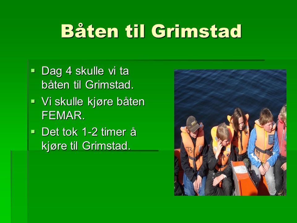Båten til Grimstad  Dag 4 skulle vi ta båten til Grimstad.
