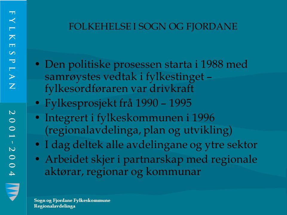 Sogn og Fjordane Fylkeskommune Regionalavdelinga FOLKEHELSE I SOGN OG FJORDANE Forankring: I fylkesplanen frå 1993 I Strategiplan for helsefremmande og førebyggande arbeid i S.