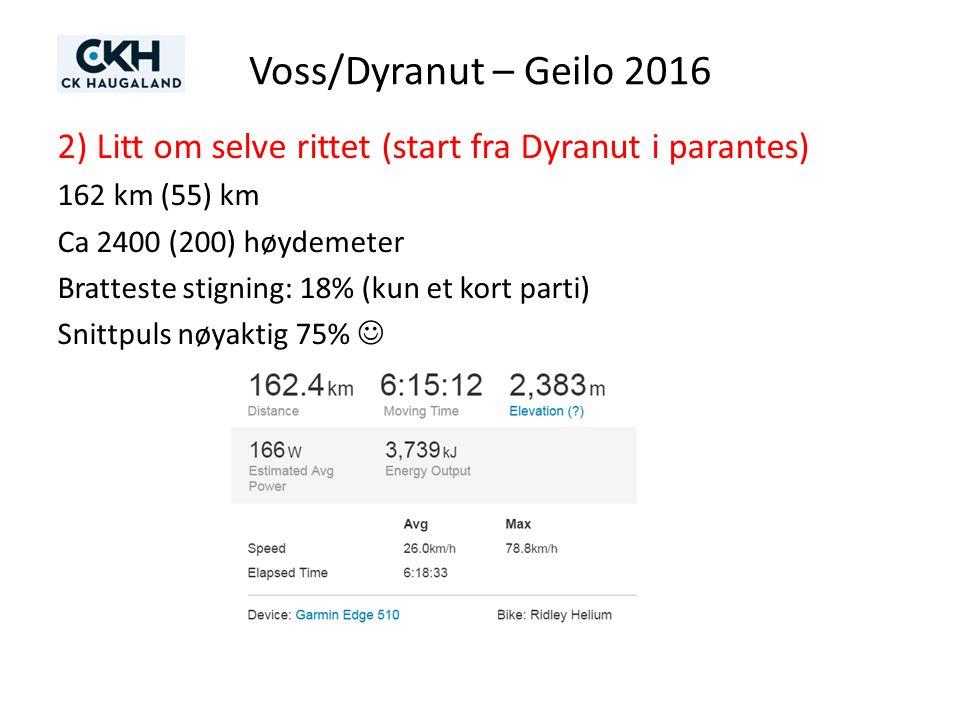 Voss/Dyranut – Geilo 2016 2) Litt om selve rittet (start fra Dyranut i parantes) 162 km (55) km Ca 2400 (200) høydemeter Bratteste stigning: 18% (kun et kort parti) Snittpuls nøyaktig 75%