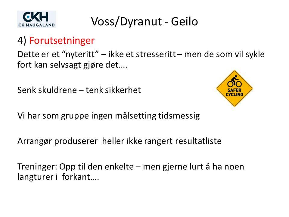 Voss/Dyranut - Geilo 4) Forutsetninger Dette er et nyteritt – ikke et stresseritt – men de som vil sykle fort kan selvsagt gjøre det….