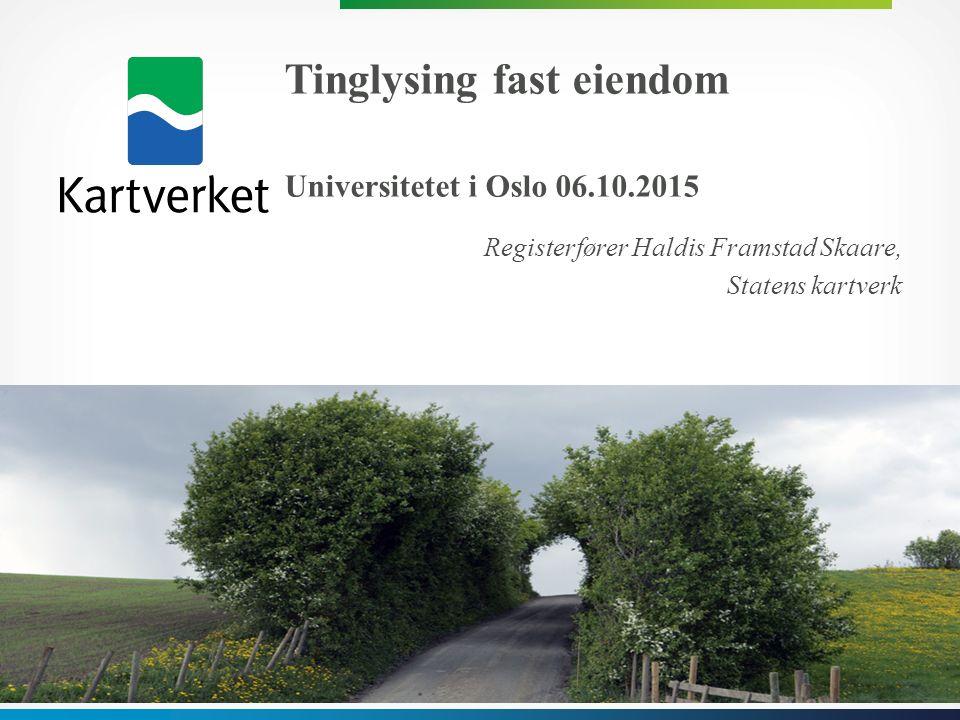 Tinglysing fast eiendom Universitetet i Oslo 06.10.2015 Tinglysing fast eiendom Universitetet i Oslo 06.10.2015 Registerfører Haldis Framstad Skaare,