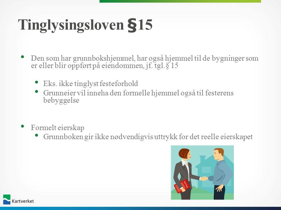 Tinglysingsloven §15 Den som har grunnbokshjemmel, har også hjemmel til de bygninger som er eller blir oppført på eiendommen, jf. tgl.§ 15 Eks. ikke t