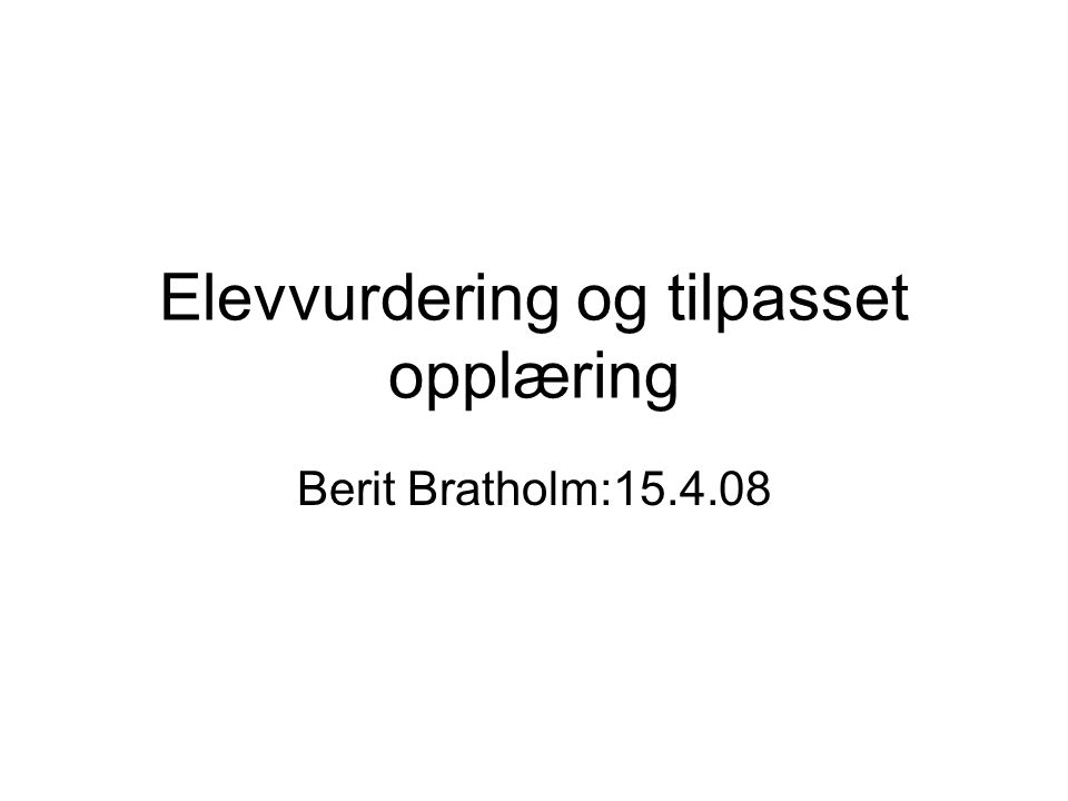 Elevvurdering og tilpasset opplæring Berit Bratholm:15.4.08
