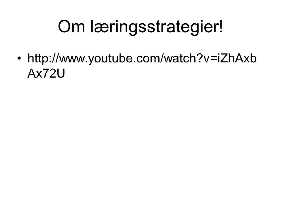Om læringsstrategier! http://www.youtube.com/watch v=iZhAxb Ax72U
