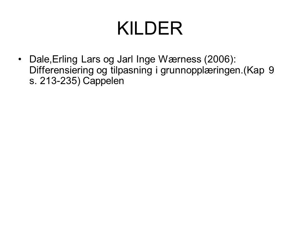 KILDER Dale,Erling Lars og Jarl Inge Wærness (2006): Differensiering og tilpasning i grunnopplæringen.(Kap 9 s. 213-235) Cappelen