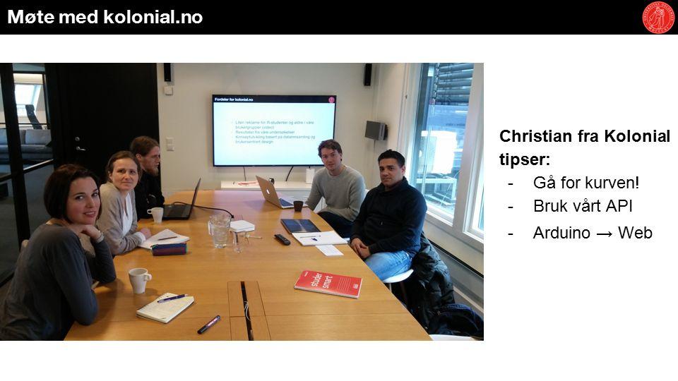 Møte med kolonial.no Christian fra Kolonial tipser: -Gå for kurven! -Bruk vårt API -Arduino → Web