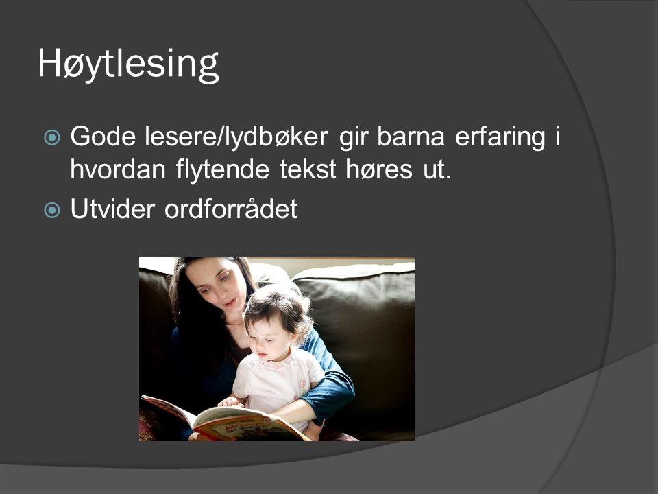 Høytlesing  Gode lesere/lydbøker gir barna erfaring i hvordan flytende tekst høres ut.  Utvider ordforrådet