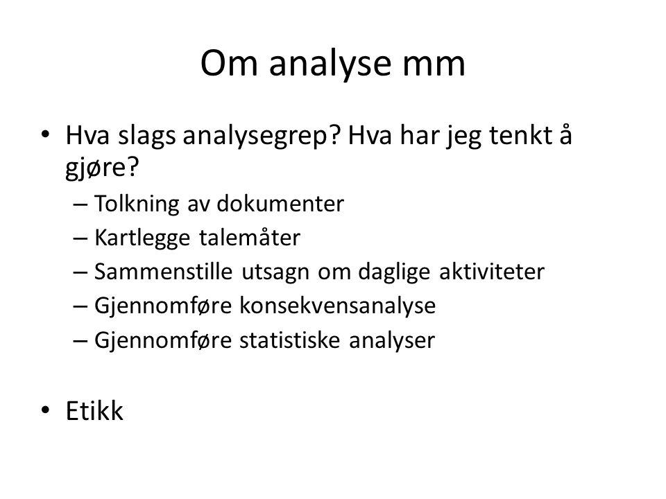 Om analyse mm Hva slags analysegrep. Hva har jeg tenkt å gjøre.