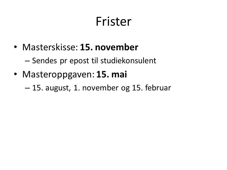 Frister Masterskisse: 15. november – Sendes pr epost til studiekonsulent Masteroppgaven: 15.