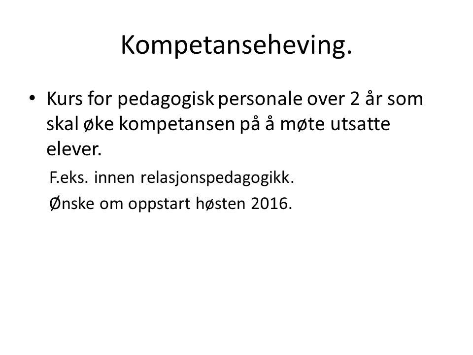 Kompetanseheving. Kurs for pedagogisk personale over 2 år som skal øke kompetansen på å møte utsatte elever. F.eks. innen relasjonspedagogikk. Ønske o
