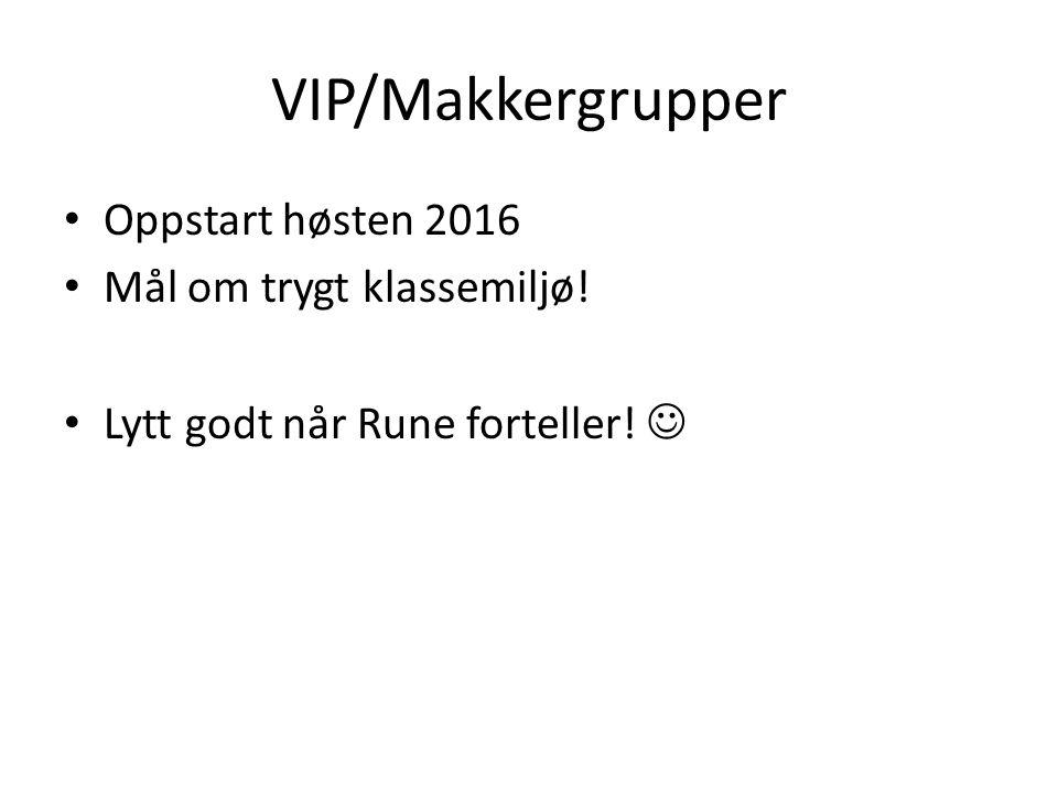 VIP/Makkergrupper Oppstart høsten 2016 Mål om trygt klassemiljø! Lytt godt når Rune forteller!