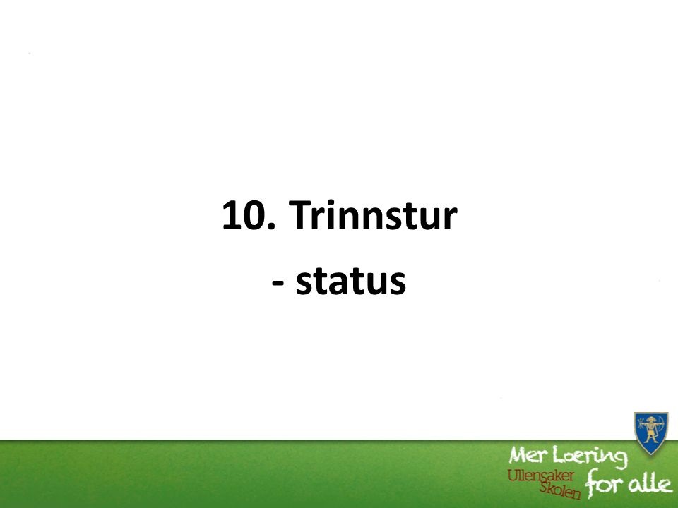 10. Trinnstur - status