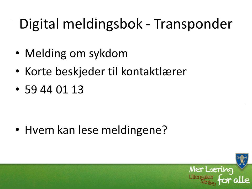 Digital meldingsbok - Transponder Melding om sykdom Korte beskjeder til kontaktlærer 59 44 01 13 Hvem kan lese meldingene?