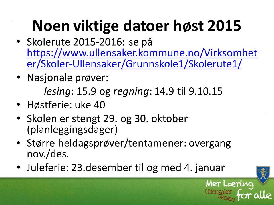 Noen viktige datoer høst 2015 Skolerute 2015-2016: se på https://www.ullensaker.kommune.no/Virksomhet er/Skoler-Ullensaker/Grunnskole1/Skolerute1/ htt