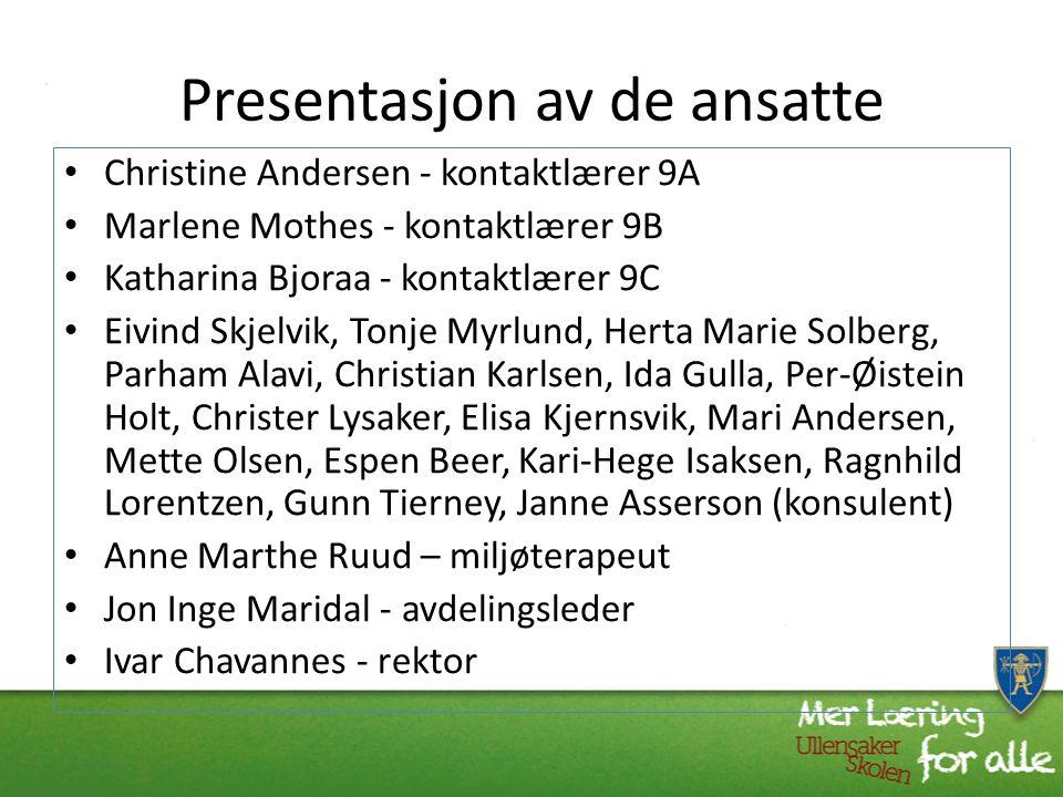 Presentasjon av de ansatte Christine Andersen - kontaktlærer 9A Marlene Mothes - kontaktlærer 9B Katharina Bjoraa - kontaktlærer 9C Eivind Skjelvik, T