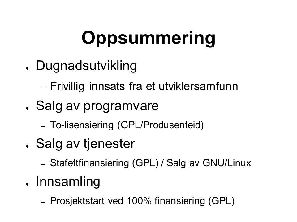 Oppsummering ● Dugnadsutvikling – Frivillig innsats fra et utviklersamfunn ● Salg av programvare – To-lisensiering (GPL/Produsenteid) ● Salg av tjenester – Stafettfinansiering (GPL) / Salg av GNU/Linux ● Innsamling – Prosjektstart ved 100% finansiering (GPL)