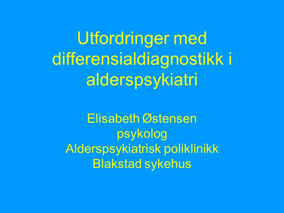 Differensialdiagnostikk: Demens degenerativ demens.