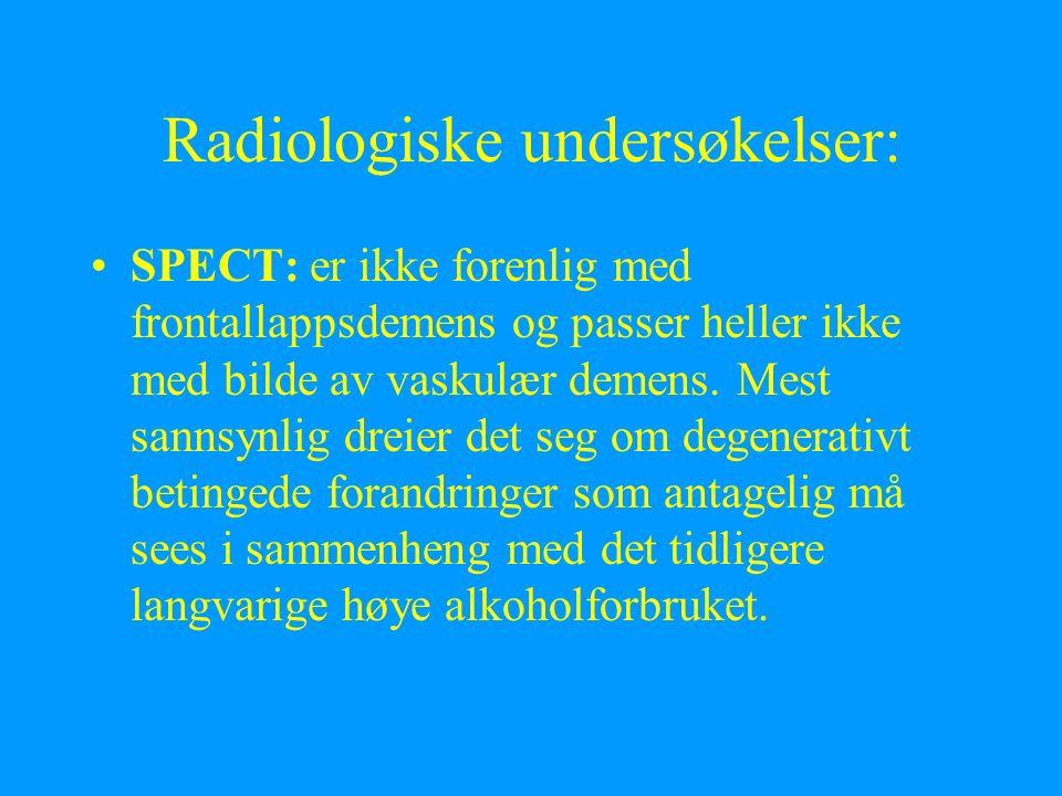 Radiologiske undersøkelser: SPECT: er ikke forenlig med frontallappsdemens og passer heller ikke med bilde av vaskulær demens. Mest sannsynlig dreier